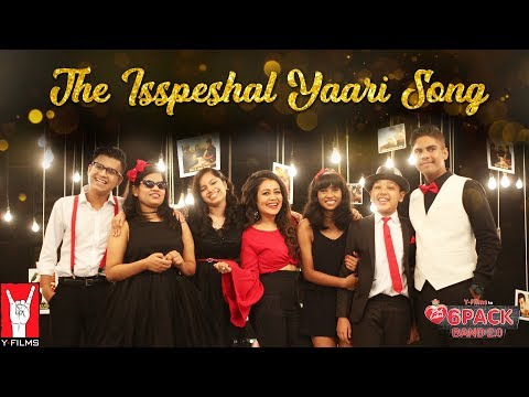 The Isspeshal Yaari Song | 6 Pack Band 2.0 | Neha Kakkar
