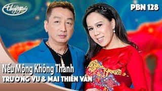 PBN 128   Trường Vũ & Mai Thiên Vân - Nếu Mộng Không Thành