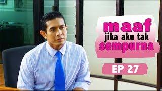 Maaf Jika Aku Tak Sempurna | Episod 27