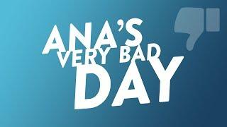 Ana's Very Bad Day