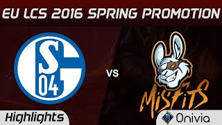 S04 vs MSF highlights Game 4 EU LCS 2016 Spring Promotion Schalke 04 vs Misfits