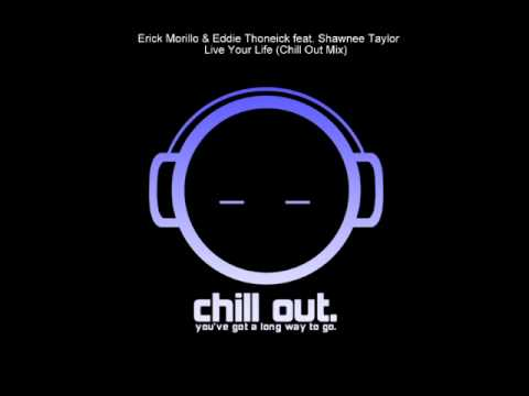 Erick Morillo&Eddie Thoneick feat. Shawnee Taylor - Live Your Life (Chillout mix)