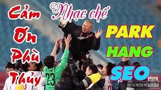 Nhạc chế ca ngợi ông Park Hang Seo