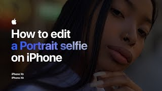 How to edit a Portrait selfie on iPhone - Apple