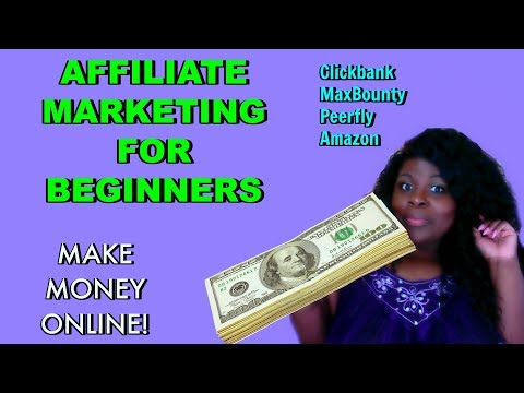 AFFILIATE MARKETING For Beginners | CLICKBANK, MAXBOUNTY, PEERFLY, AMAZON & MORE!