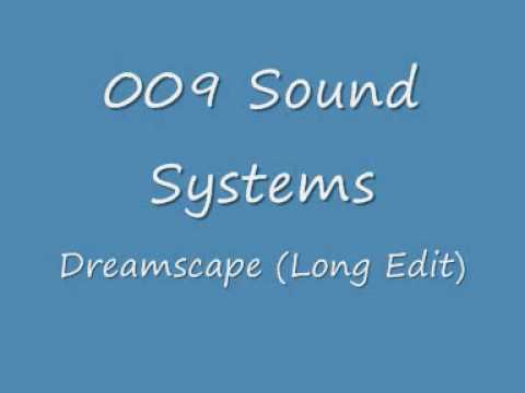 009 Sound System  Dreamscape Long Edit