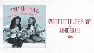 Jamie Grace Video - Jamie Grace - Sweet Little Jesus Boy (Official Audio)