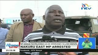 Nakuru Town East MP, David Gikaria, arrested for assaulting police officer