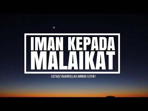 Iman Kepada Malaikat - Ustadz Khairullah Anwar Luthfi, Lc