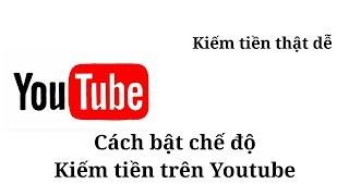 CÁCH ĐỂ YOUTUBE BẬT KIẾM TIỀN NHANH - Nguyên nhân Youtube Không Xét Duyệt Kiếm Tiền