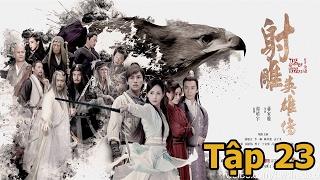 Tân Anh Hùng Xạ Điêu 2017 Tập 23 VietSub HD - Phim Võ Thuật Trung Quốc