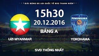 FULL: U21 MYANMAR - YOKOHAMA | Giải bóng đá U21 Quốc Tế Báo Thanh Niên 2016