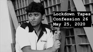 26 - Lockdown Tapes - Confessions by Pawan