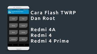 Cara Pasang TWRP dan ROOT Redmi 4 Series