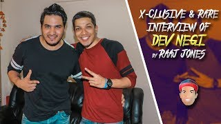 Dev Negi X Clusive Rare Interview By Raaj Jones