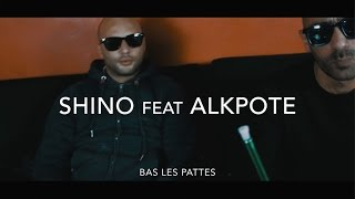SHINO feat ALKPOTE // BAS LES PATTES !!!