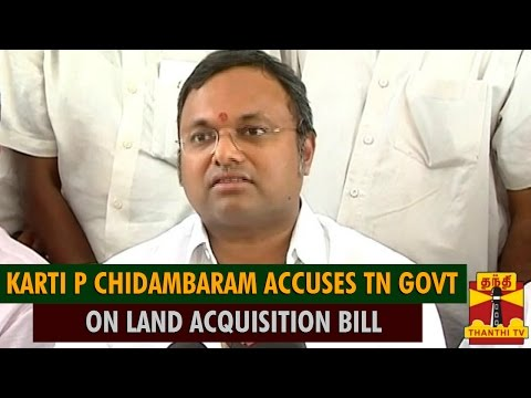Karti P Chidambaram Accuses TN Government On Land Acquisition Bill - Thanthi TV