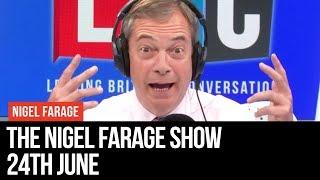 The Nigel Farage Show: 24th June 2019 - LBC