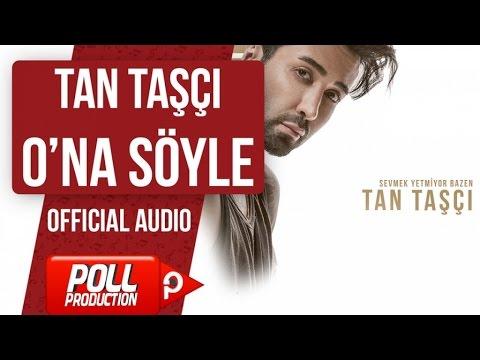 TAN TAŞÇI - O'NA SÖYLE ( OFFICIAL AUDIO )