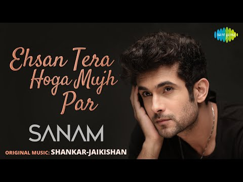 Ehsan Tera Hoga Mujh Par | SANAM | Official Music Video