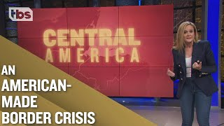 How US Meddling in Central America Created the Modern Day Border Crisis | Full Frontal on TBS