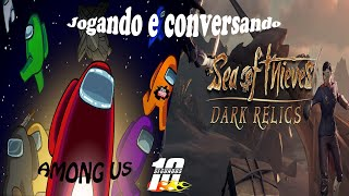 Jogando e conversando (Among US)(Sea OF Thieves)