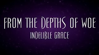 From The Depths Of Woe - Indelible Grace