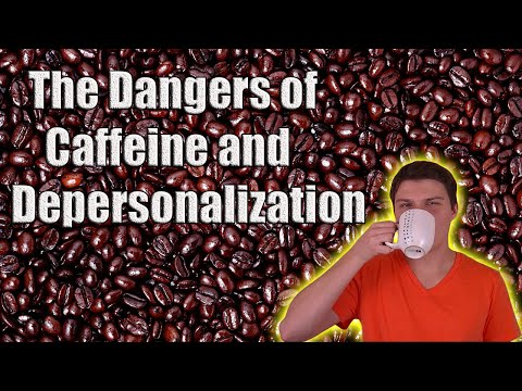 The Dangers of Caffeine and Depersonalization