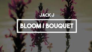 Jack J (Jack and Jack) - Bloom/Bouquet | Lyrics