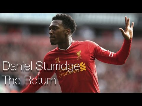 Daniel Sturridge- The Return