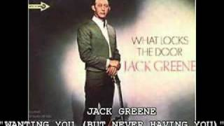 Watch Jack Greene Wanting You But Never Having You video