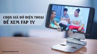 Trên tay giá đỡ điện thoại chuyên dùng xem FAP TV