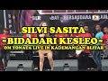 BIDADARI KESLEO -  SILVI SASITA OM YONATA LIVE IN KADEMANGAN BLITAR