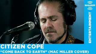 Citizen Cope - Come Back To Earth (Mac Miller Cover) [Live @ SiriusXM]