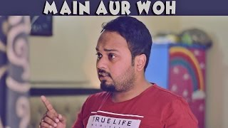 Main Aur Woh | The Idiotz | Super Funny