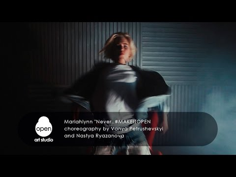 "Mariahlynn ""Never...  #MAKEITOPEN  -  choreography by Vanya Petrushevskyi and Nastya Ryazanova"