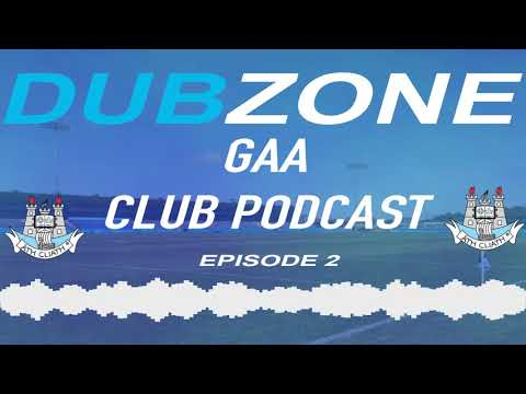 The DubZone GAA Club podcast- Episode 2
