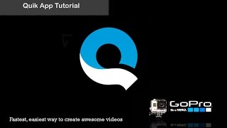Quik App by GoPro Video Tutorial  -  Fastest, easiest way to create awesome GoPro videos