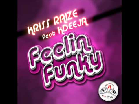 Kriss Raize feat Kdeeja-Feelin Funky (Radio Edit).wmv