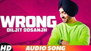 Wrong (Full Audio) | Diljit Dosanjh | Sachin Ahuja | Latest Punjabi Song 2018 | Speed Records