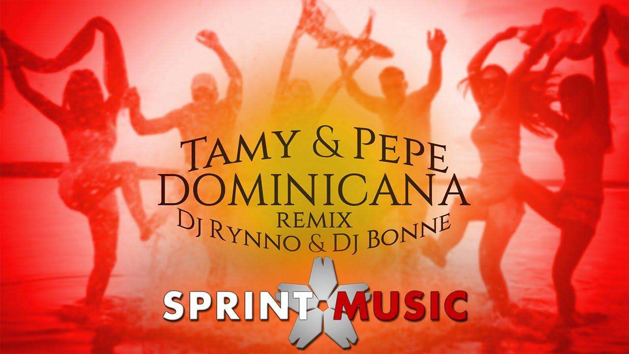 Tamy & Pepe - Dominicana   Dj Rynno & Dj Bonne Remix