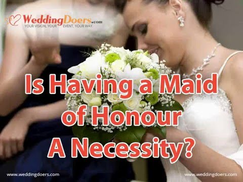 Is Having a Maid of Honour A Necessity