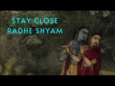 STAY CLOSE - RADHE SHYAM