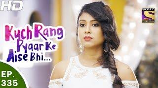 Kuch Rang Pyar Ke Aise Bhi - कुछ रंग प्यार के ऐसे भी - Ep 335 - 12th Jun, 2017