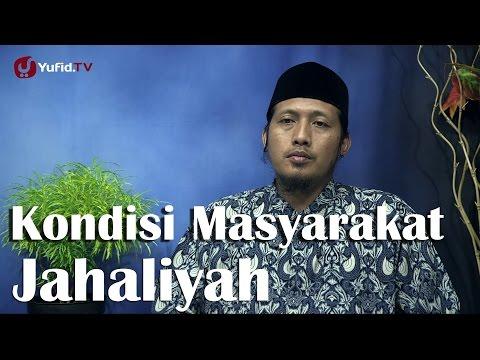 Kajian Sejarah Nabi: Kondisi Masyarakat Jahiliyah - Ustadz Zaid Susanto