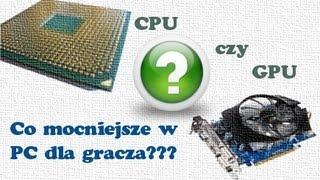 Wykorzystanie procesora i karty graficznej w grach co ważniejsze?