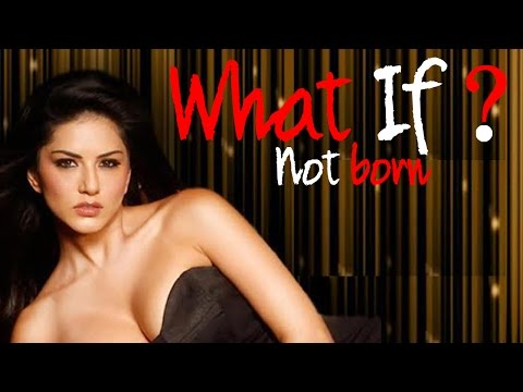 WHAT IF ? Sunny Leone Was Not Born!!!