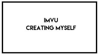 IMVU Challenge | Creating My Real Life Self