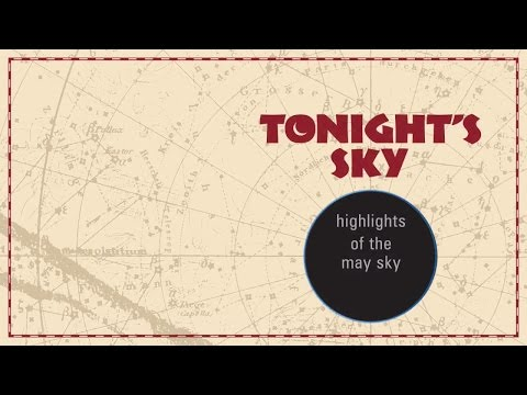 Astronomy - Tonight's Sky  May 2017 - What to watch for in the night sky this month