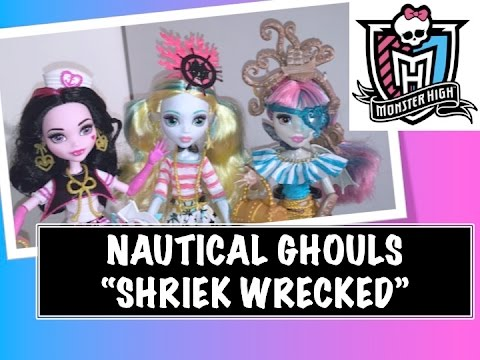 MONSTER HIGH SHRIEK WRECKED NAUTICAL GHOULS REVIEW FEAT. DRACULAURA. LAGOONA BLUE. & ROCHELLE GOYLE
